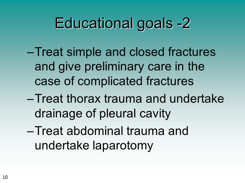 Educational goals -2 Treat simple and closed fractures and give preliminary care in the case of complicated fractures.
