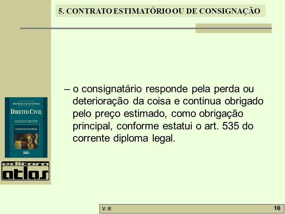 – o consignatário responde pela perda ou deterioração da coisa e continua obrigado pelo preço estimado, como obrigação principal, conforme estatui o art.