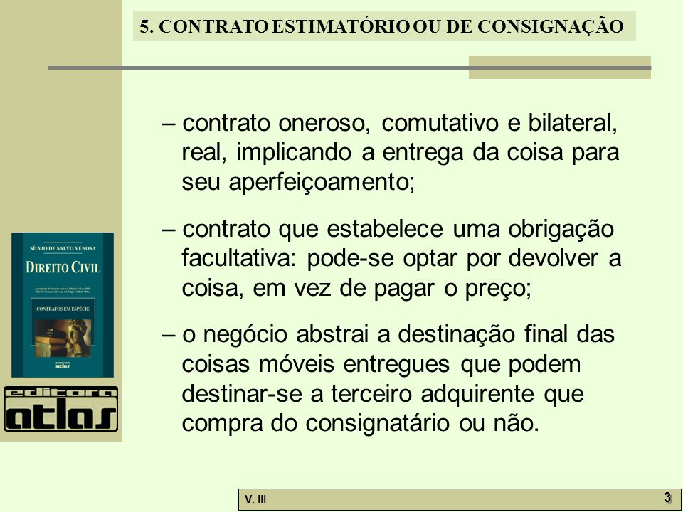 – contrato oneroso, comutativo e bilateral, real, implicando a entrega da coisa para seu aperfeiçoamento;