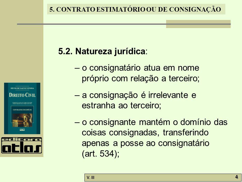 5.2. Natureza jurídica: – o consignatário atua em nome próprio com relação a terceiro; – a consignação é irrelevante e estranha ao terceiro;