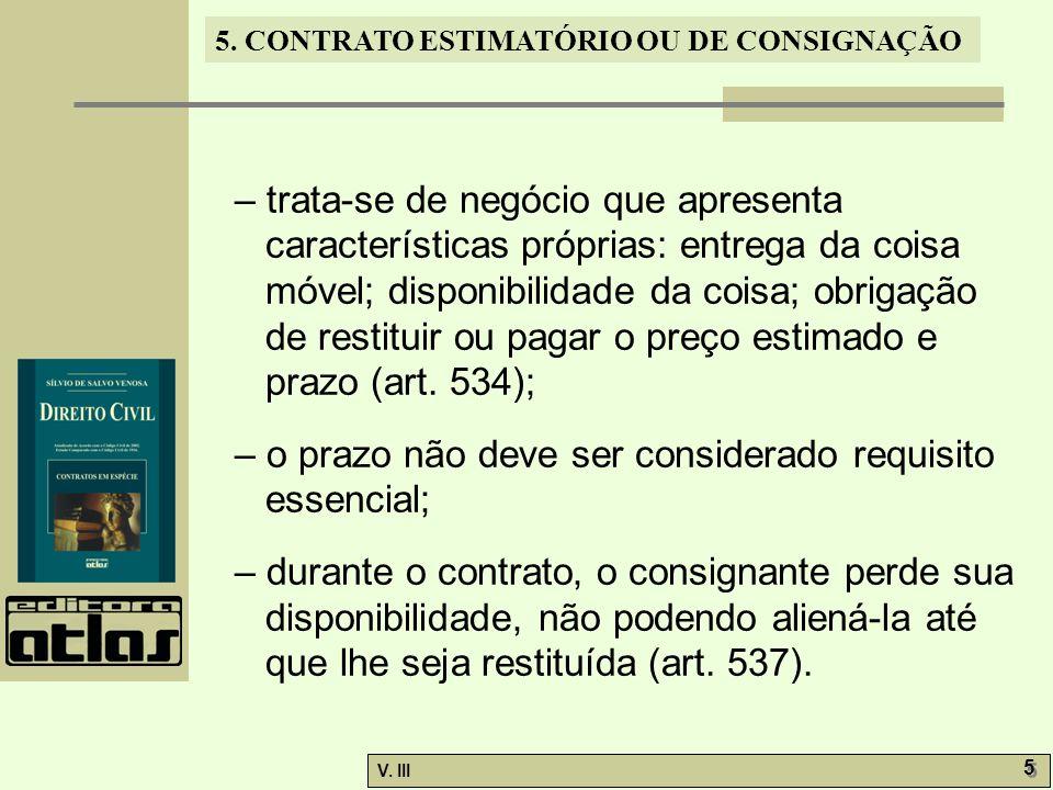 – trata-se de negócio que apresenta características próprias: entrega da coisa móvel; disponibilidade da coisa; obrigação de restituir ou pagar o preço estimado e prazo (art. 534);