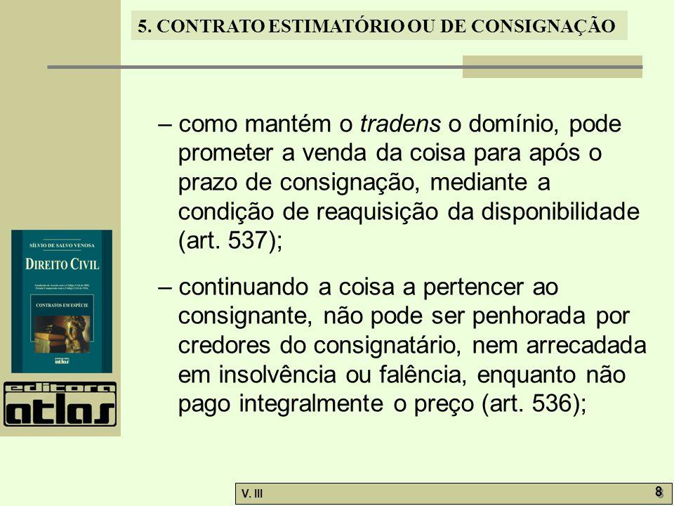 – como mantém o tradens o domínio, pode prometer a venda da coisa para após o prazo de consignação, mediante a condição de reaquisição da disponibilidade (art. 537);