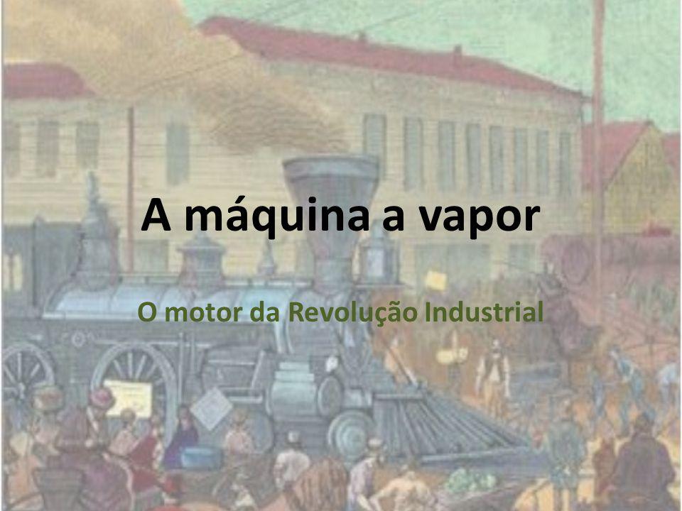 O motor da Revolução Industrial