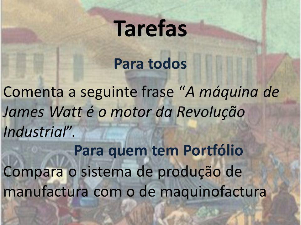 Tarefas Para todos. Comenta a seguinte frase A máquina de James Watt é o motor da Revolução Industrial .