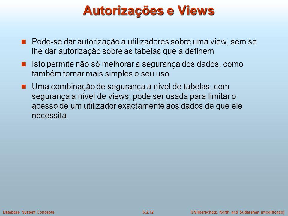 Autorizações e Views Pode-se dar autorização a utilizadores sobre uma view, sem se lhe dar autorização sobre as tabelas que a definem.