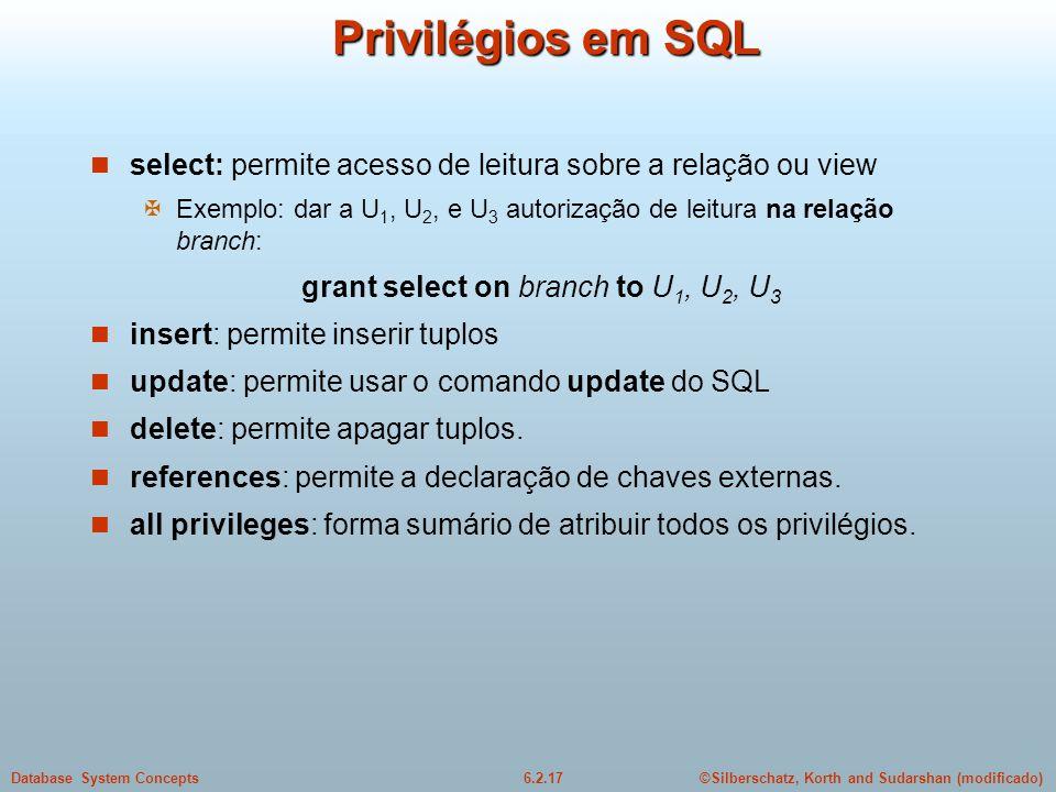 Privilégios em SQL select: permite acesso de leitura sobre a relação ou view. Exemplo: dar a U1, U2, e U3 autorização de leitura na relação branch: