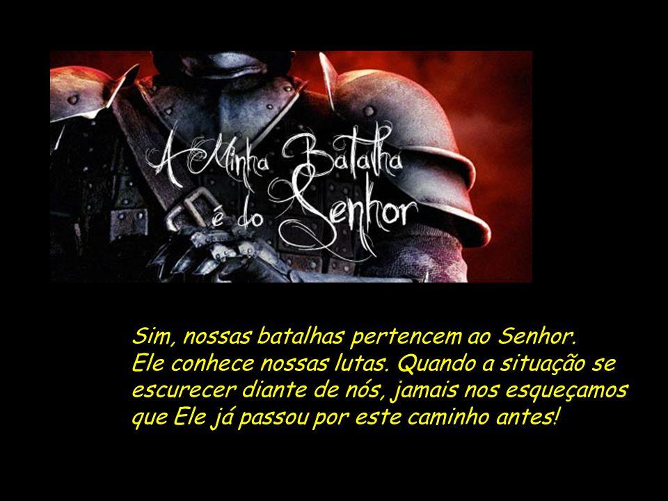 Sim, nossas batalhas pertencem ao Senhor.