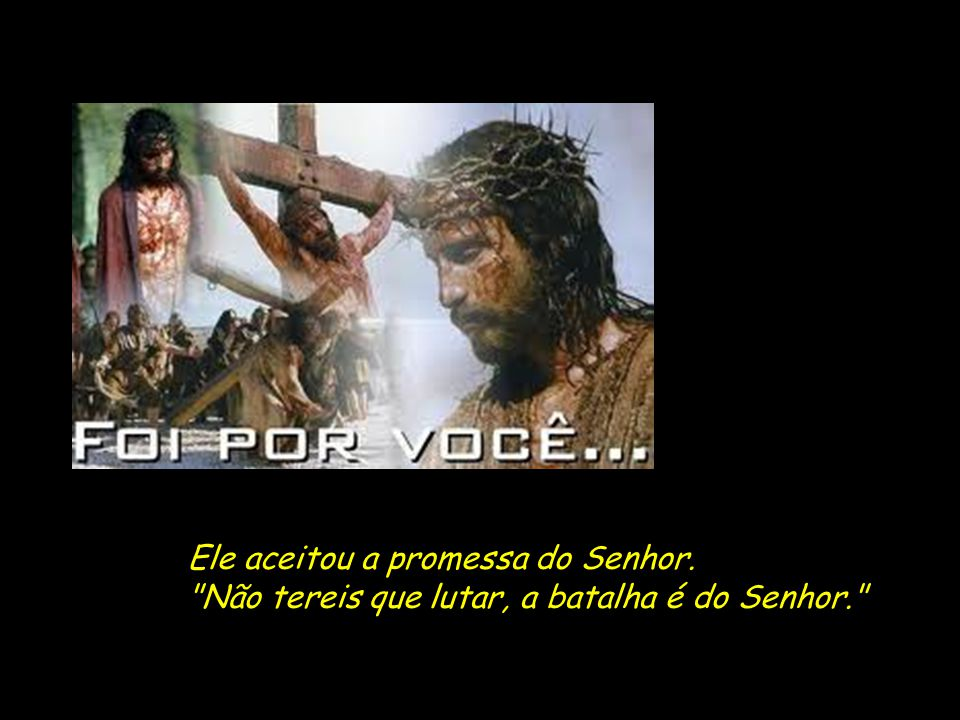 Ele aceitou a promessa do Senhor.