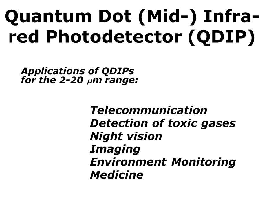 Quantum Dot (Mid-) Infra- red Photodetector (QDIP)