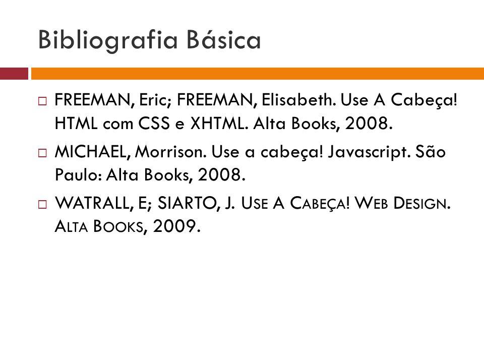 Bibliografia Básica FREEMAN, Eric; FREEMAN, Elisabeth. Use A Cabeça! HTML com CSS e XHTML. Alta Books, 2008.