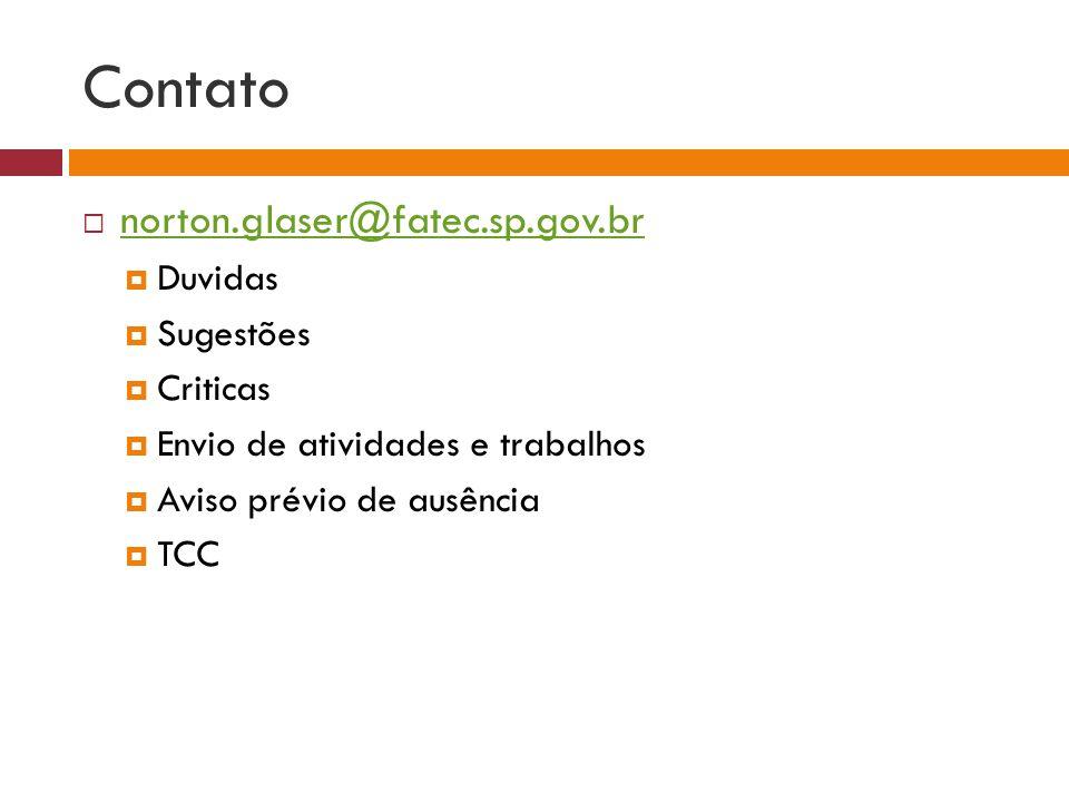 Contato norton.glaser@fatec.sp.gov.br Duvidas Sugestões Criticas