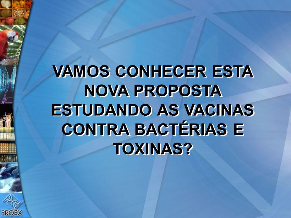 VAMOS CONHECER ESTA NOVA PROPOSTA ESTUDANDO AS VACINAS CONTRA BACTÉRIAS E TOXINAS