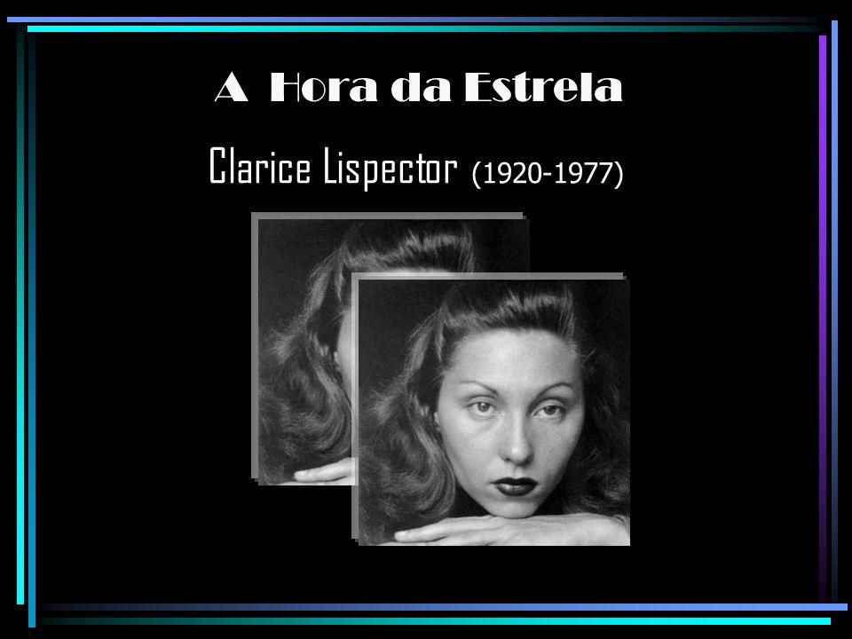 A Hora da Estrela Clarice Lispector (1920-1977)