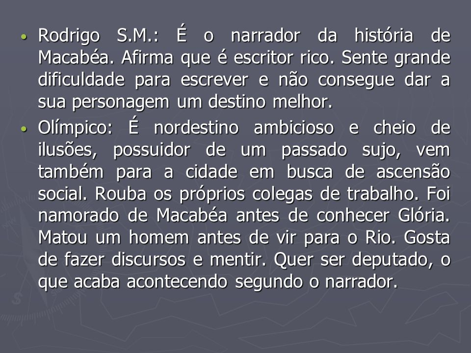 Rodrigo S. M. : É o narrador da história de Macabéa