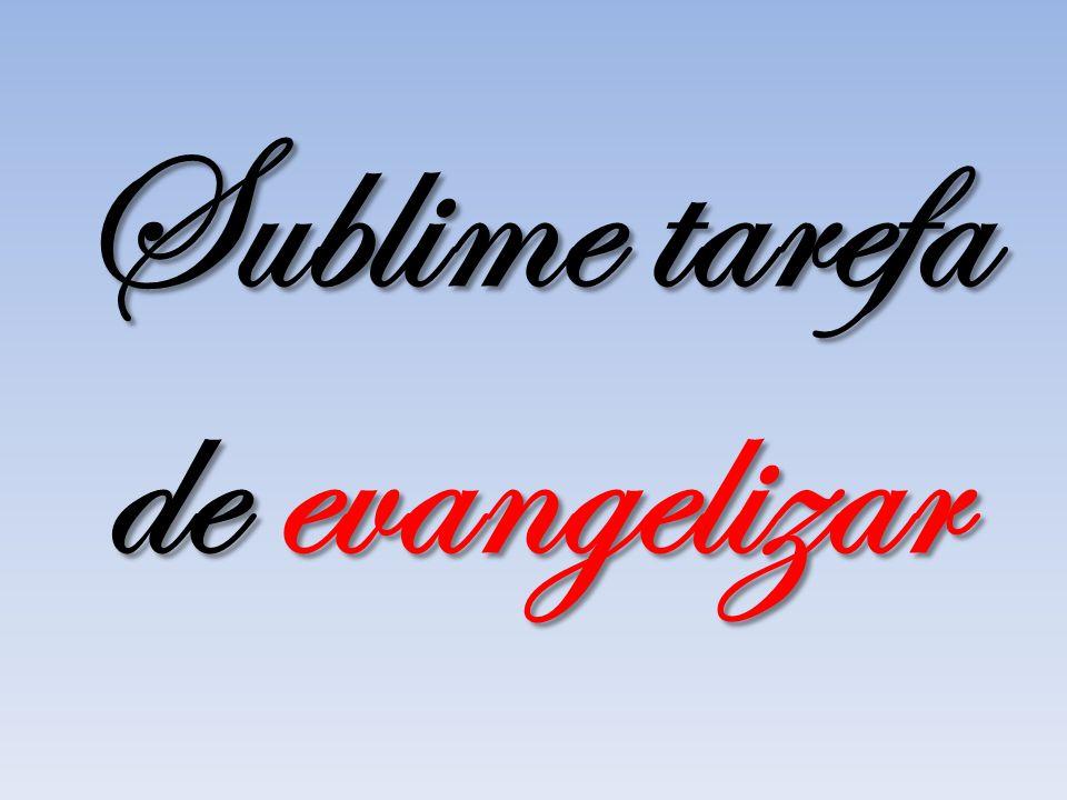 Sublime tarefa de evangelizar