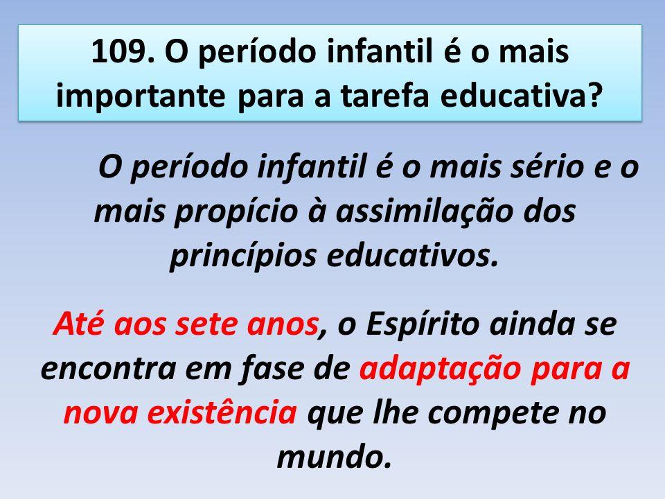 109. O período infantil é o mais importante para a tarefa educativa