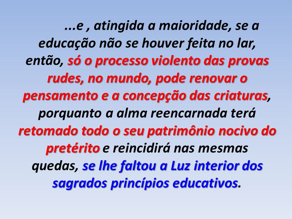...e , atingida a maioridade, se a educação não se houver feita no lar,
