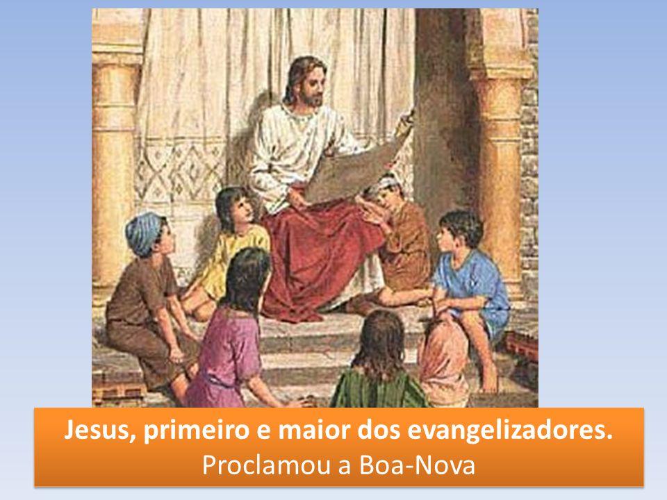 Jesus, primeiro e maior dos evangelizadores.