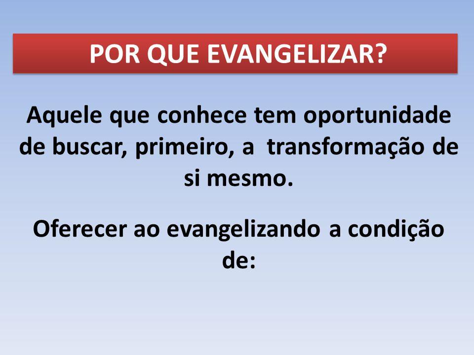 Oferecer ao evangelizando a condição de: