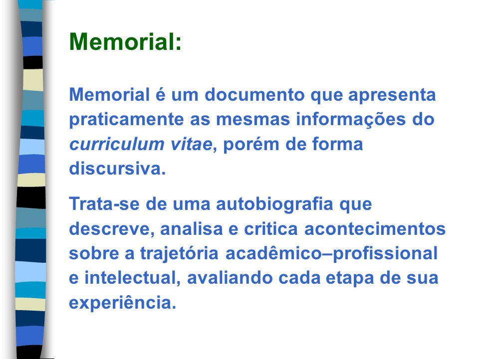 Memorial: Memorial é um documento que apresenta praticamente as mesmas informações do curriculum vitae, porém de forma discursiva.