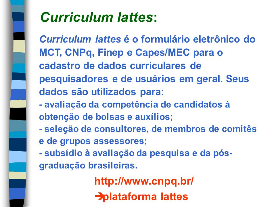 Curriculum lattes: http://www.cnpq.br/ plataforma lattes