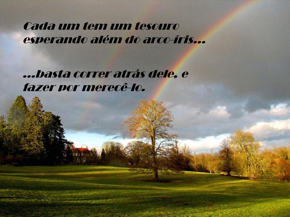 Cada um tem um tesouro esperando além do arco-íris...