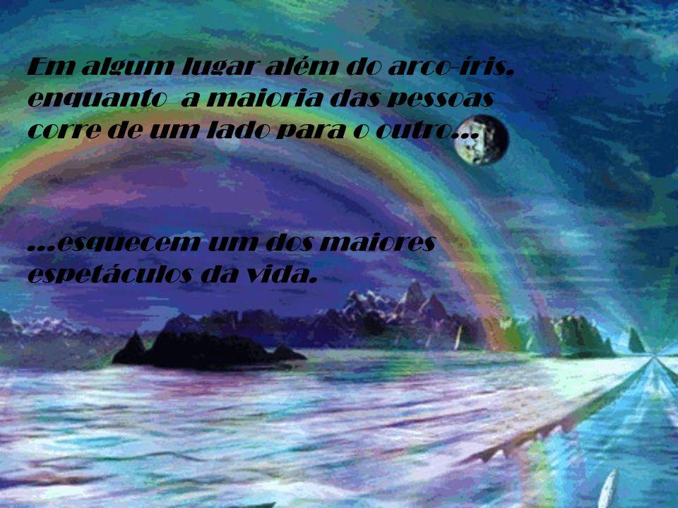 Em algum lugar além do arco-íris, enquanto a maioria das pessoas