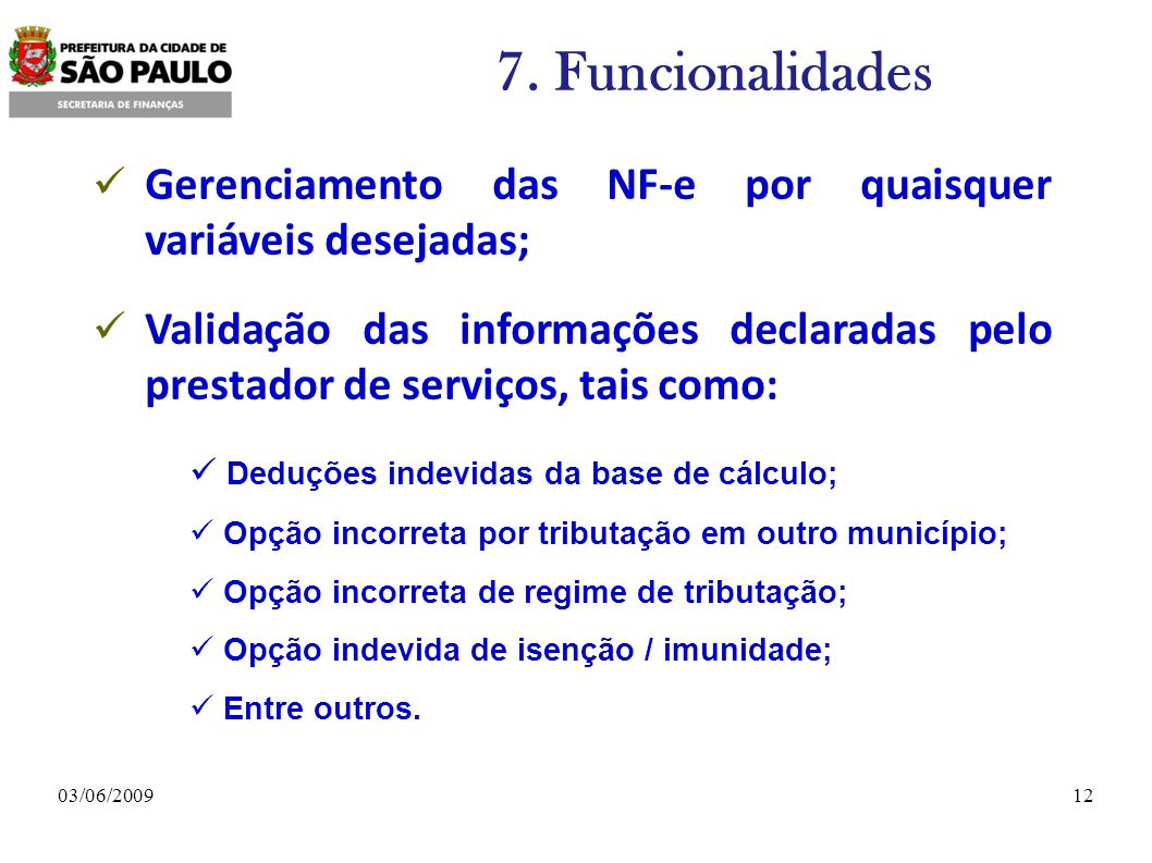 7. Funcionalidades Gerenciamento das NF-e por quaisquer variáveis desejadas;