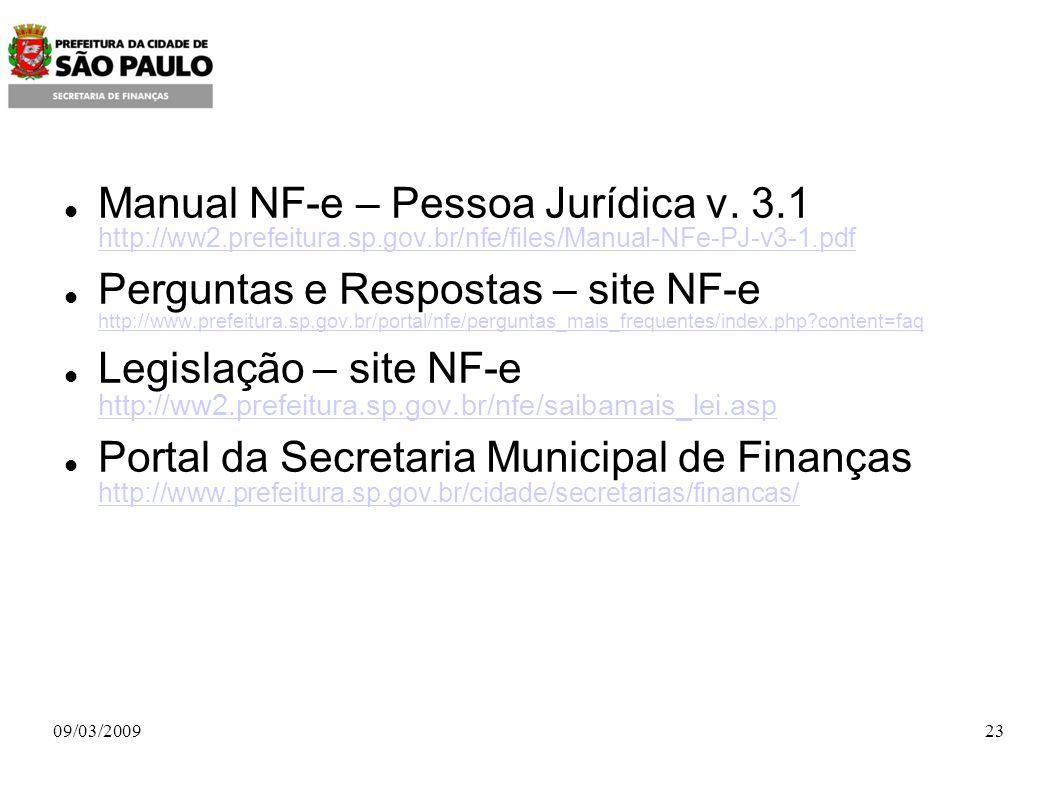 8. Referências Manual NF-e – Pessoa Jurídica v. 3.1 http://ww2.prefeitura.sp.gov.br/nfe/files/Manual-NFe-PJ-v3-1.pdf.
