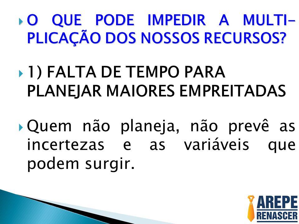 1) FALTA DE TEMPO PARA PLANEJAR MAIORES EMPREITADAS