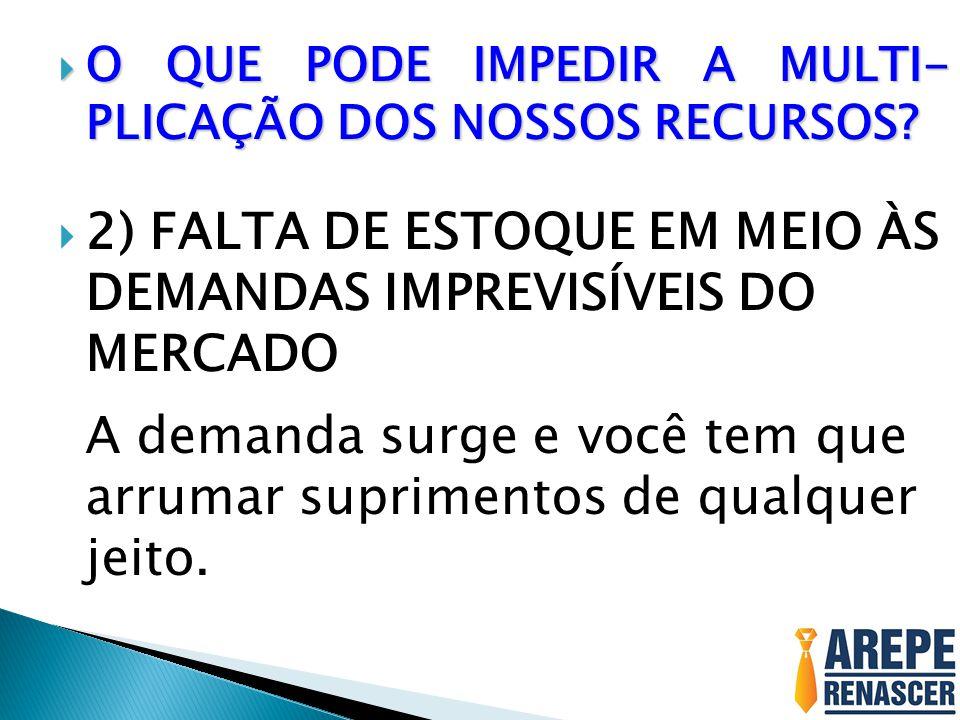 2) FALTA DE ESTOQUE EM MEIO ÀS DEMANDAS IMPREVISÍVEIS DO MERCADO