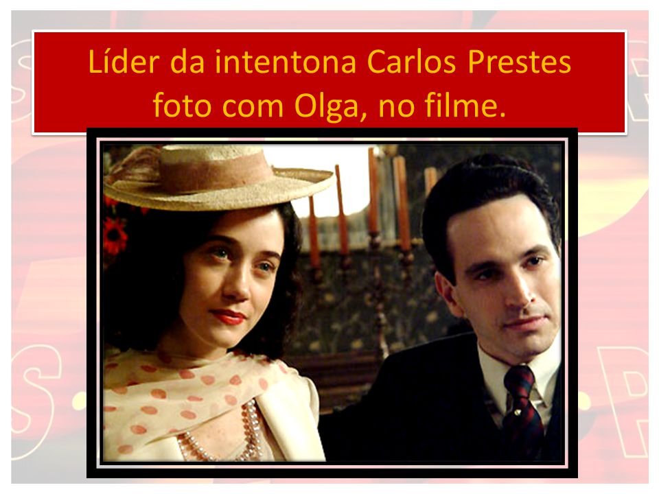 Líder da intentona Carlos Prestes foto com Olga, no filme.
