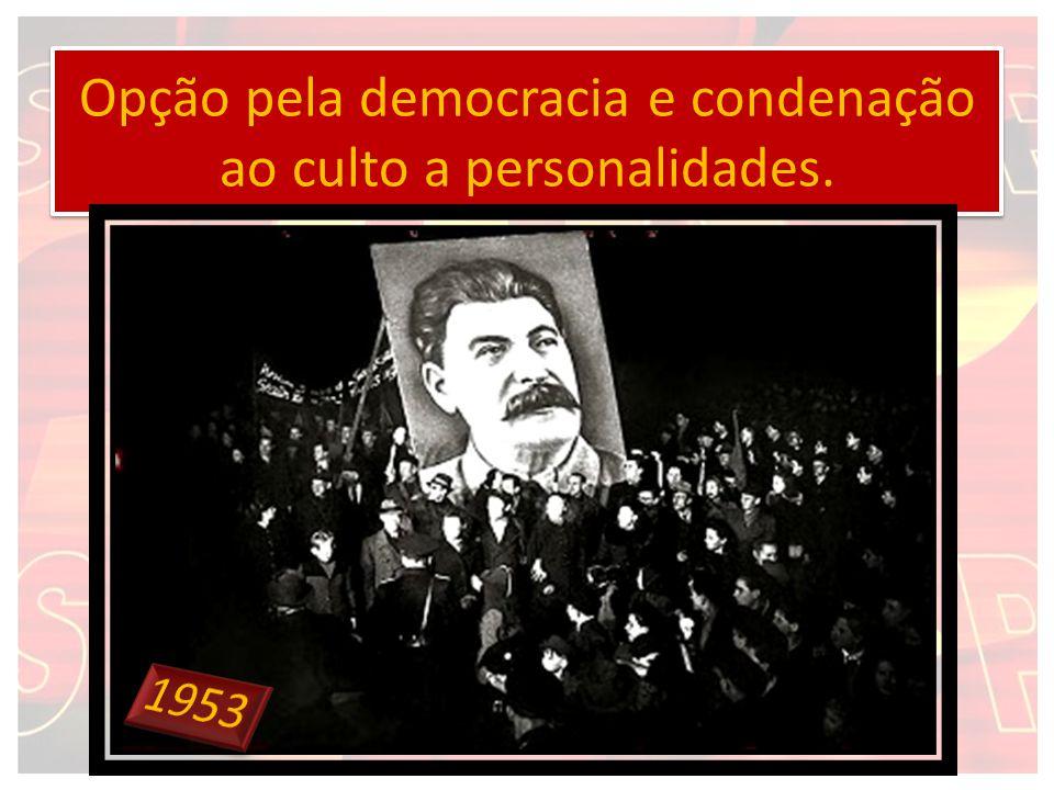 Opção pela democracia e condenação ao culto a personalidades.