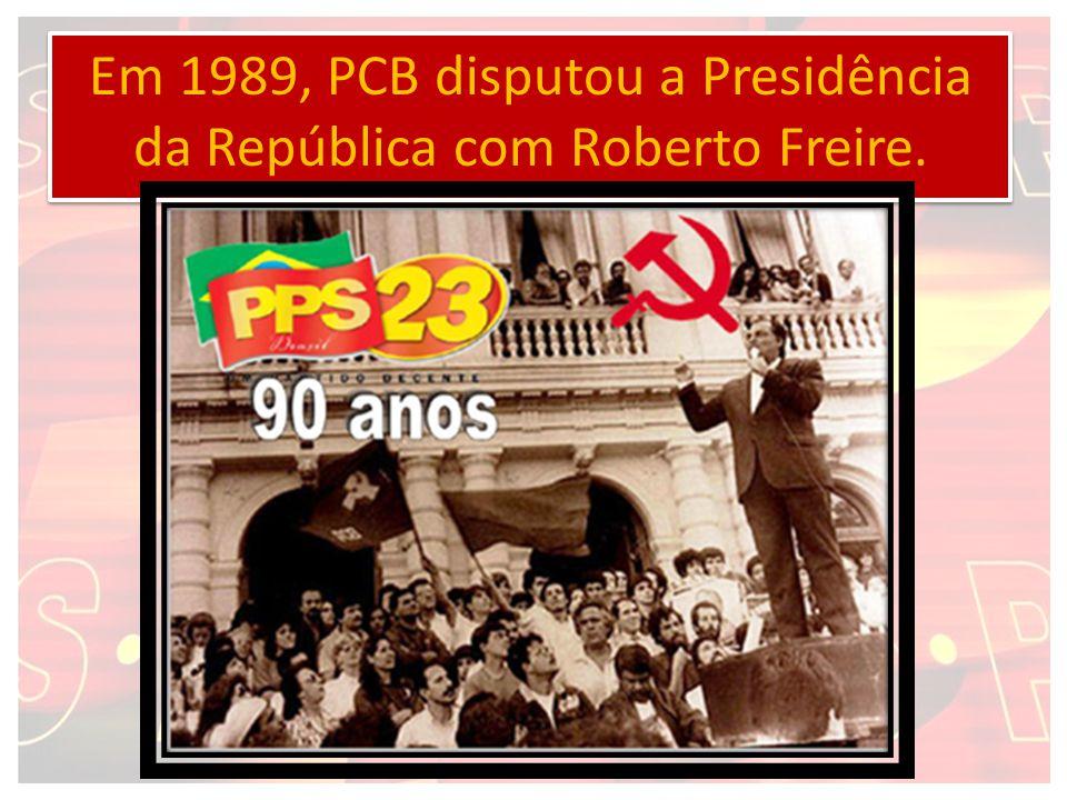 Em 1989, PCB disputou a Presidência da República com Roberto Freire.