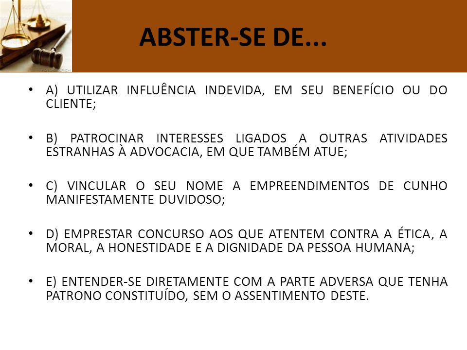 ABSTER-SE DE... A) UTILIZAR INFLUÊNCIA INDEVIDA, EM SEU BENEFÍCIO OU DO CLIENTE;