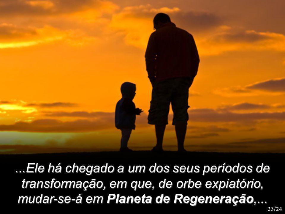 ...Ele há chegado a um dos seus períodos de transformação, em que, de orbe expiatório, mudar-se-á em Planeta de Regeneração,...