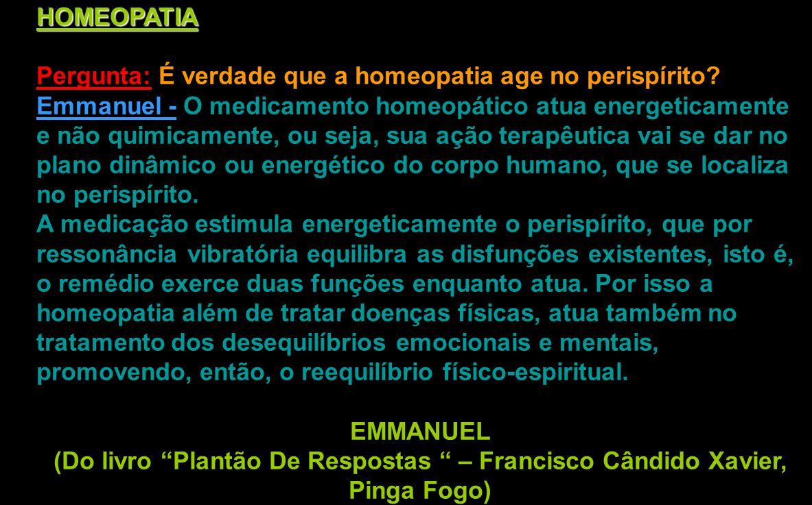 HOMEOPATIA Pergunta: É verdade que a homeopatia age no perispírito