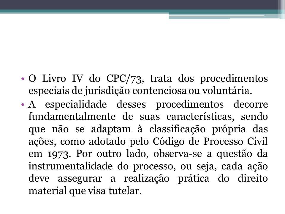 O Livro IV do CPC/73, trata dos procedimentos especiais de jurisdição contenciosa ou voluntária.