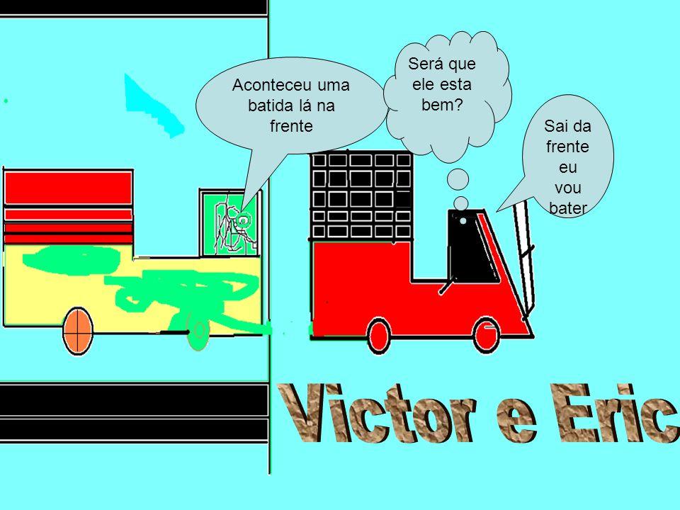 Victor e Eric Será que ele esta bem Aconteceu uma batida lá na frente
