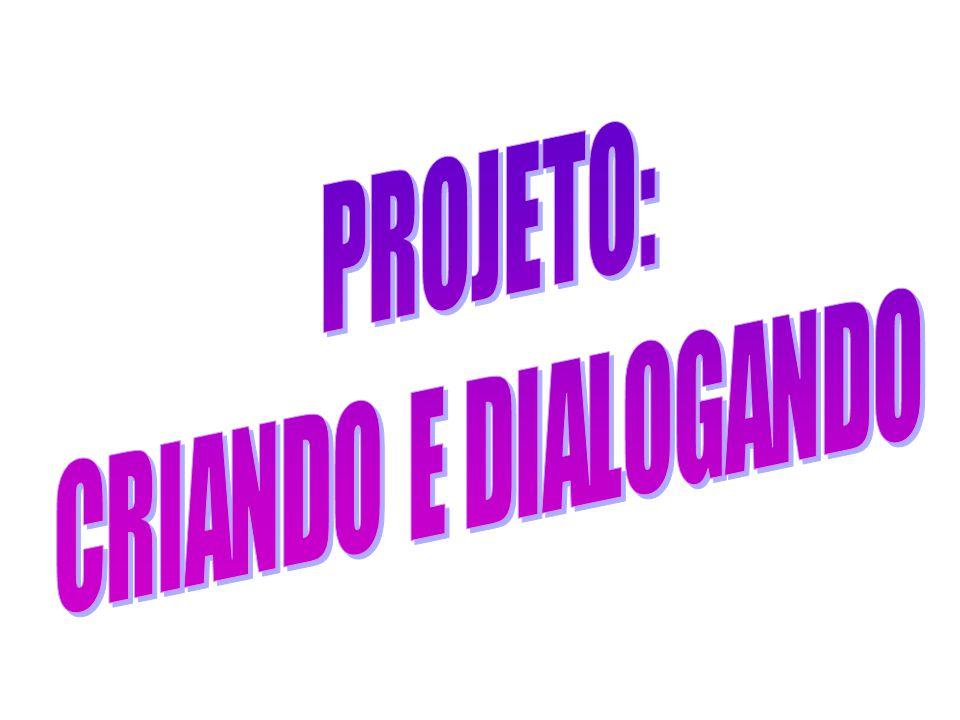 PROJETO: CRIANDO E DIALOGANDO