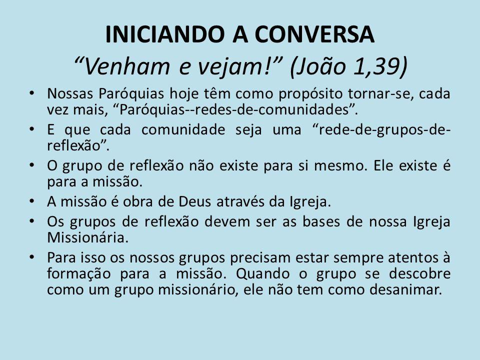 INICIANDO A CONVERSA Venham e vejam! (João 1,39)