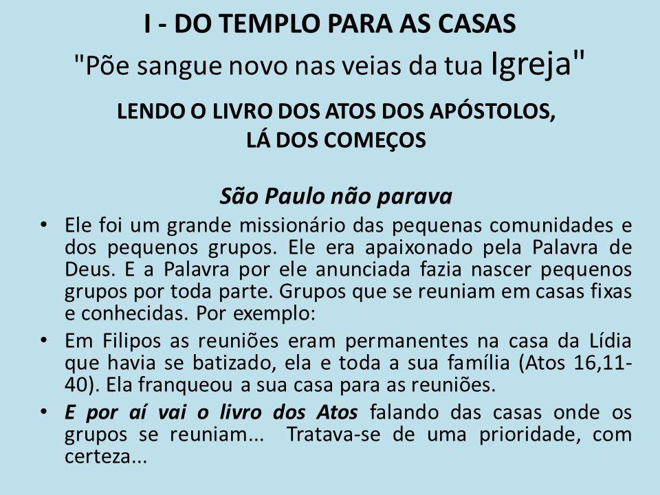 I - DO TEMPLO PARA AS CASAS Põe sangue novo nas veias da tua Igreja