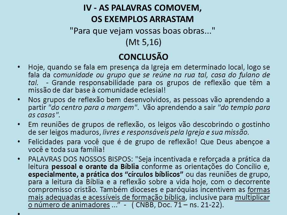IV - AS PALAVRAS COMOVEM, OS EXEMPLOS ARRASTAM Para que vejam vossas boas obras... (Mt 5,16)