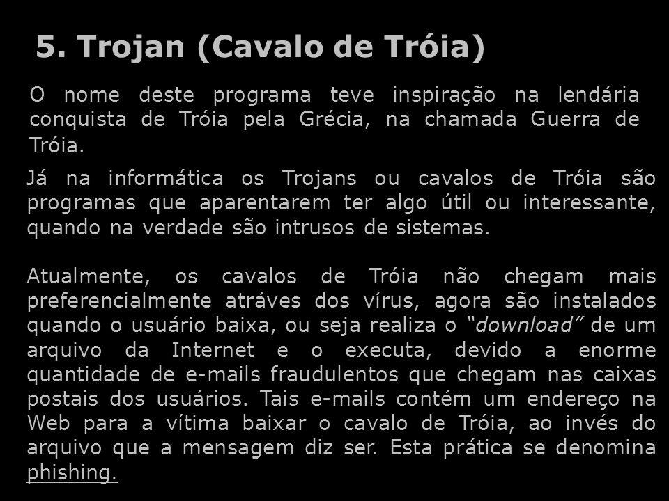 5. Trojan (Cavalo de Tróia)
