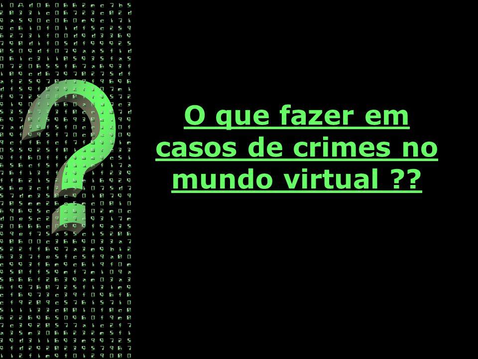 O que fazer em casos de crimes no mundo virtual