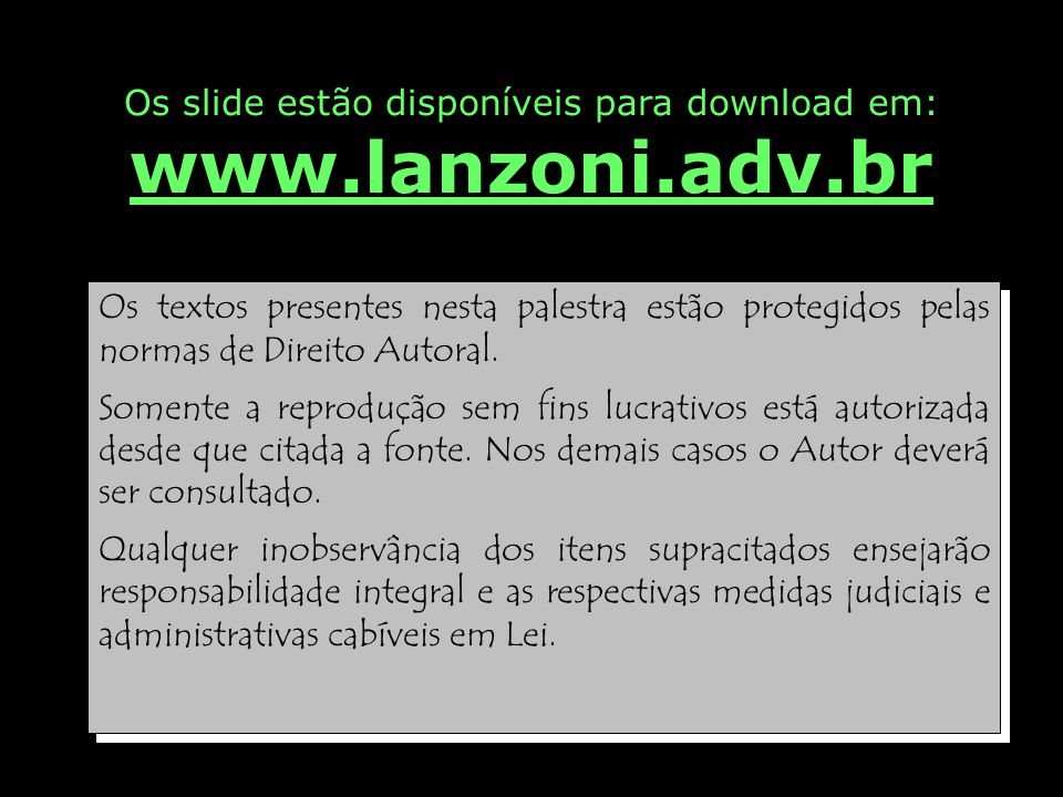Os slide estão disponíveis para download em: www.lanzoni.adv.br