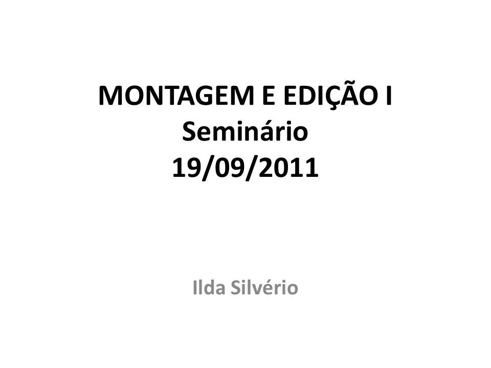 MONTAGEM E EDIÇÃO I Seminário 19/09/2011