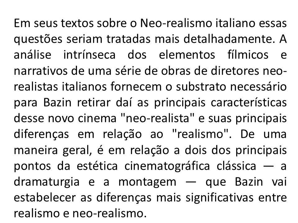 Em seus textos sobre o Neo-realismo italiano essas questões seriam tratadas mais detalhadamente.