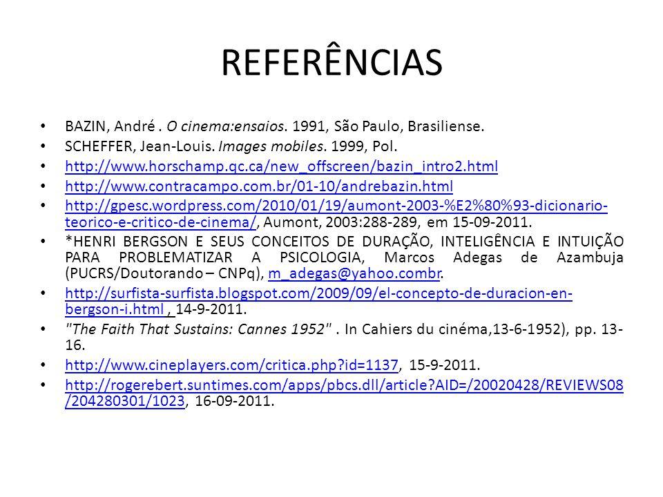 REFERÊNCIAS BAZIN, André . O cinema:ensaios. 1991, São Paulo, Brasiliense. SCHEFFER, Jean-Louis. Images mobiles. 1999, Pol.