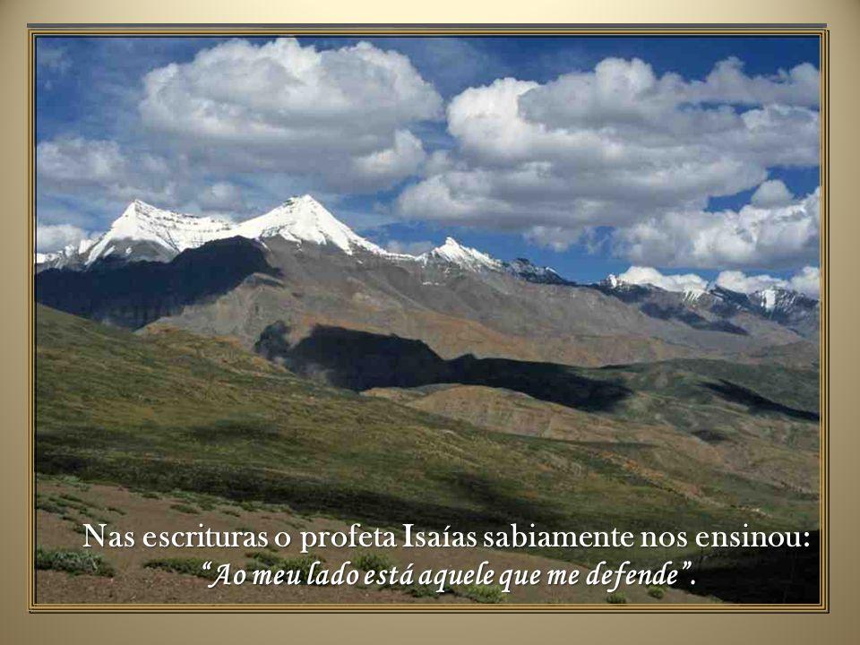 Nas escrituras o profeta Isaías sabiamente nos ensinou: Ao meu lado está aquele que me defende .